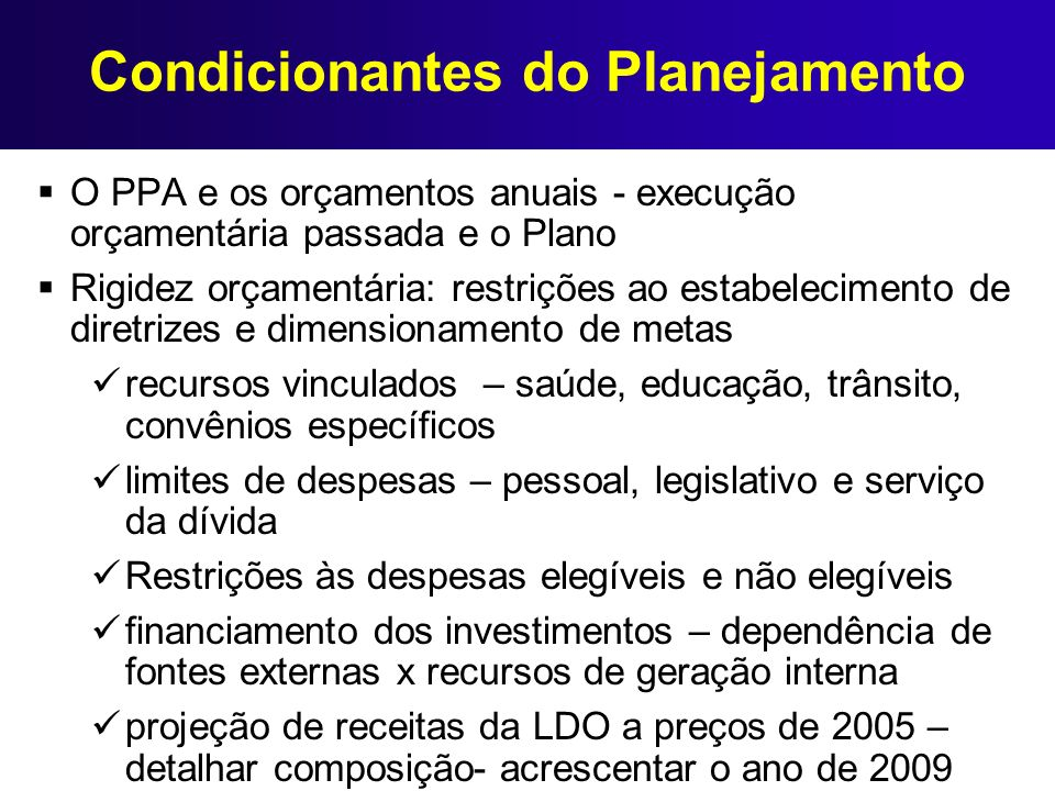 Condicionantes do Planejamento O PPA e os orçamentos anuais - execução orçamentária passada e o Plano Rigidez orçamentária: restrições ao estabelecime