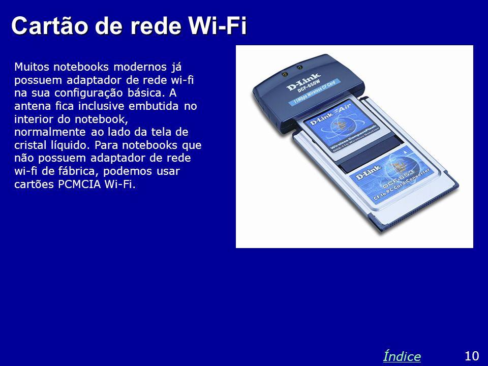 Cartão de rede Wi-Fi Muitos notebooks modernos já possuem adaptador de rede wi-fi na sua configuração básica. A antena fica inclusive embutida no inte