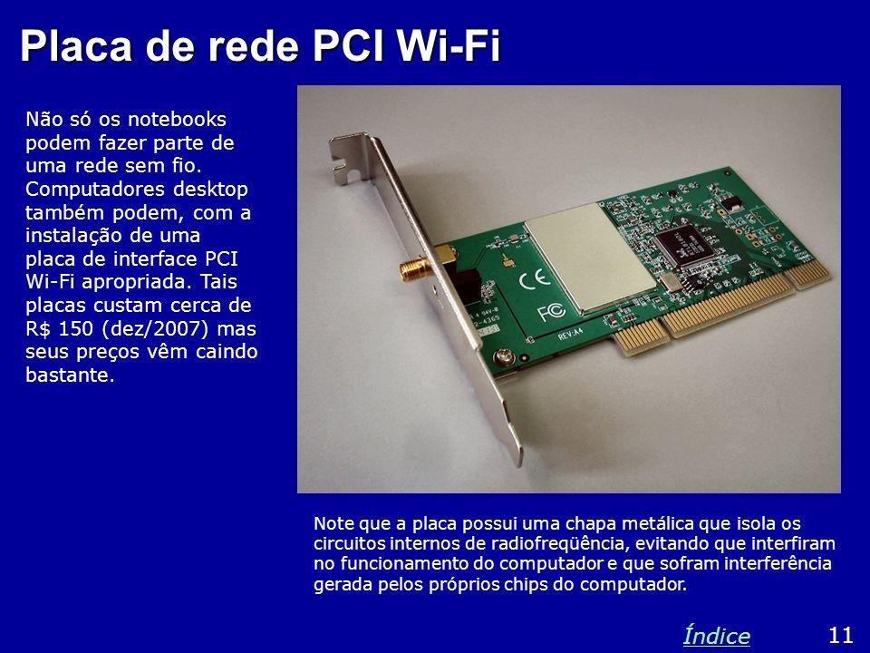 Placa de rede PCI Wi-Fi Não só os notebooks podem fazer parte de uma rede sem fio. Computadores desktop também podem, com a instalação de uma placa de