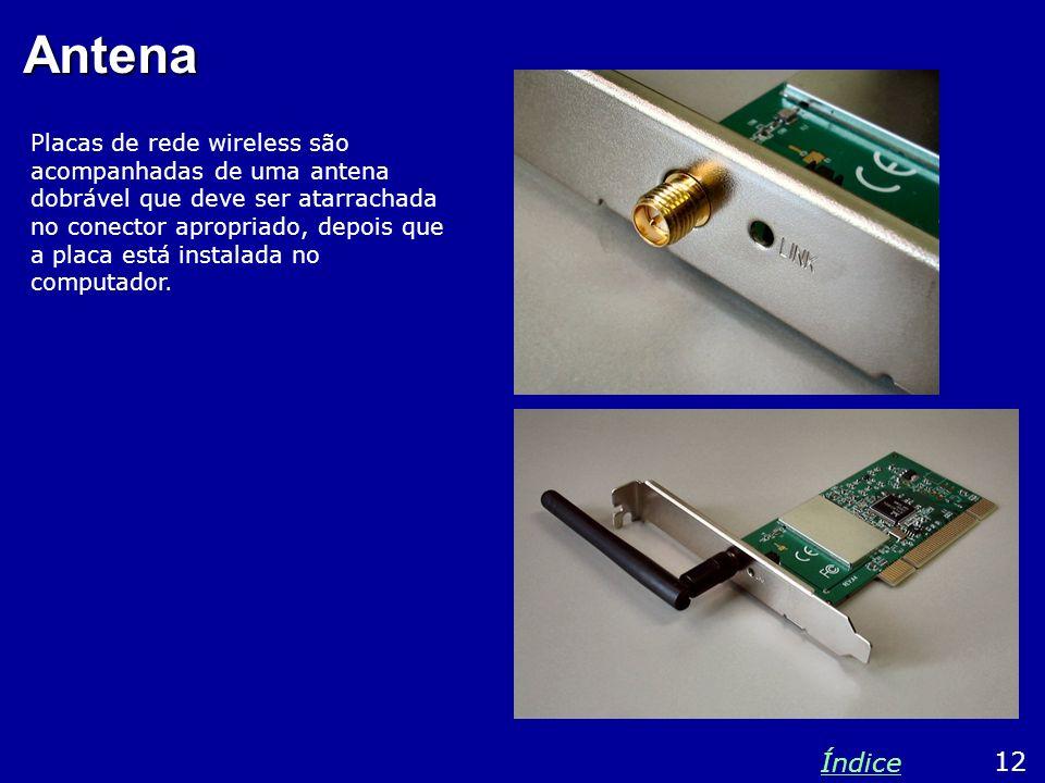 Antena Placas de rede wireless são acompanhadas de uma antena dobrável que deve ser atarrachada no conector apropriado, depois que a placa está instal