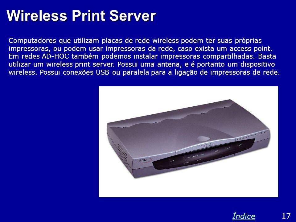 Wireless Print Server Computadores que utilizam placas de rede wireless podem ter suas próprias impressoras, ou podem usar impressoras da rede, caso e