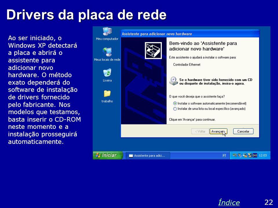 Drivers da placa de rede Ao ser iniciado, o Windows XP detectará a placa e abrirá o assistente para adicionar novo hardware. O método exato dependerá