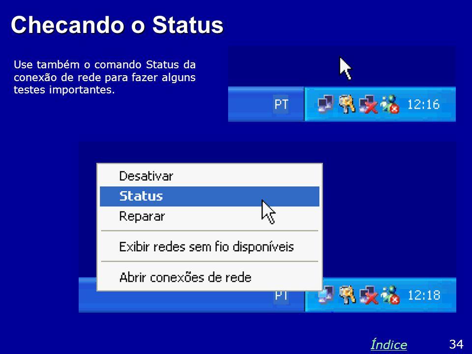 Checando o Status Use também o comando Status da conexão de rede para fazer alguns testes importantes. 34 Índice