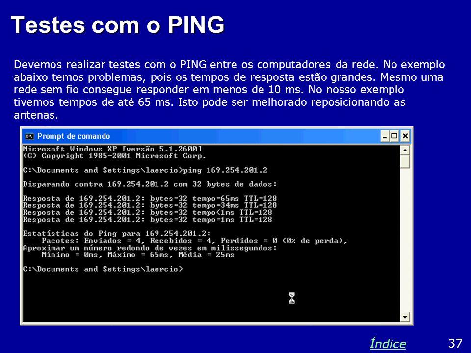 Testes com o PING Devemos realizar testes com o PING entre os computadores da rede. No exemplo abaixo temos problemas, pois os tempos de resposta estã