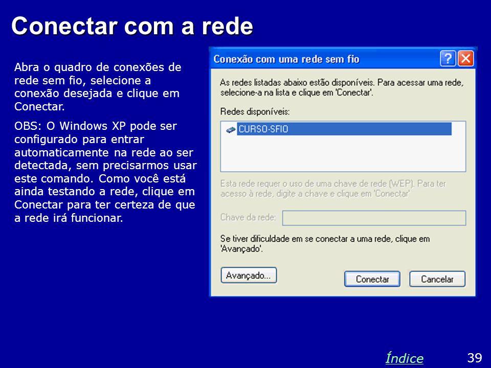 Conectar com a rede Abra o quadro de conexões de rede sem fio, selecione a conexão desejada e clique em Conectar. OBS: O Windows XP pode ser configura