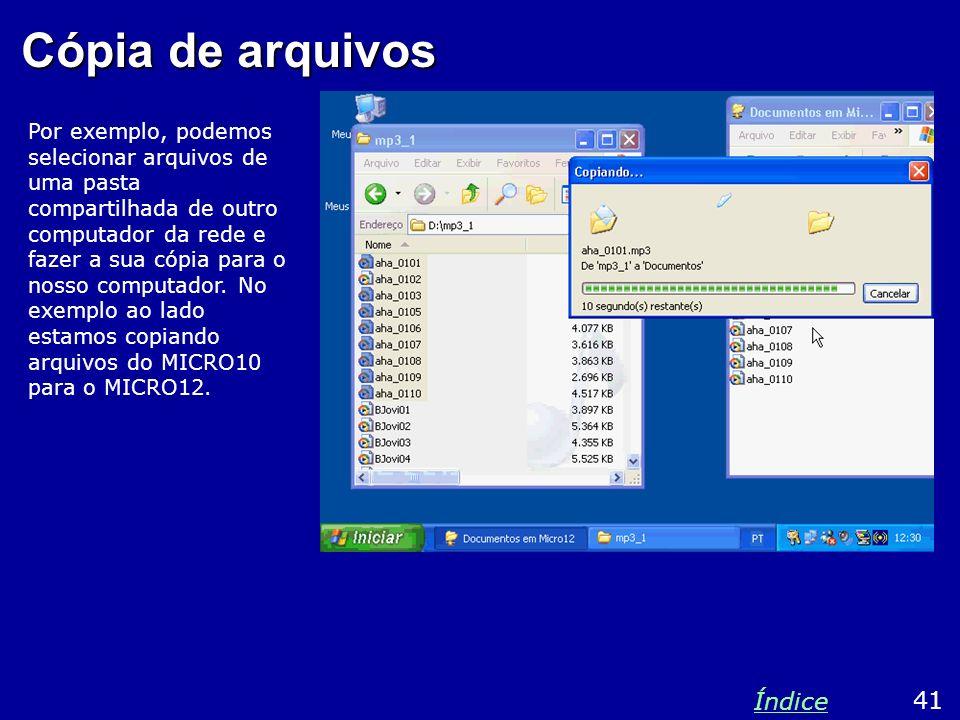 Cópia de arquivos Por exemplo, podemos selecionar arquivos de uma pasta compartilhada de outro computador da rede e fazer a sua cópia para o nosso com