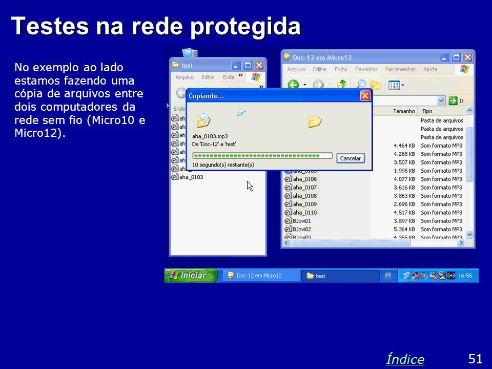 Testes na rede protegida No exemplo ao lado estamos fazendo uma cópia de arquivos entre dois computadores da rede sem fio (Micro10 e Micro12). 51 Índi