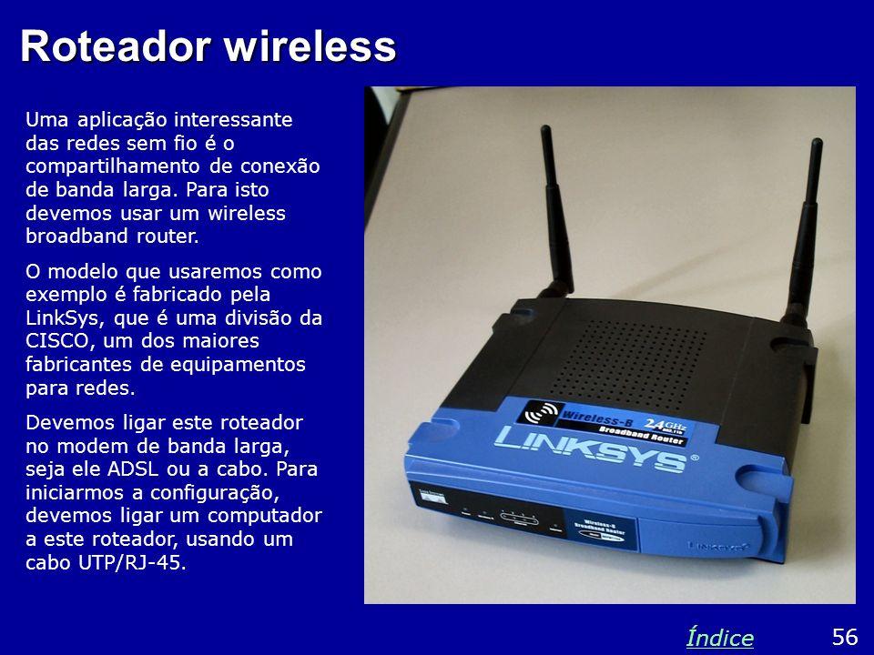 Roteador wireless Uma aplicação interessante das redes sem fio é o compartilhamento de conexão de banda larga. Para isto devemos usar um wireless broa