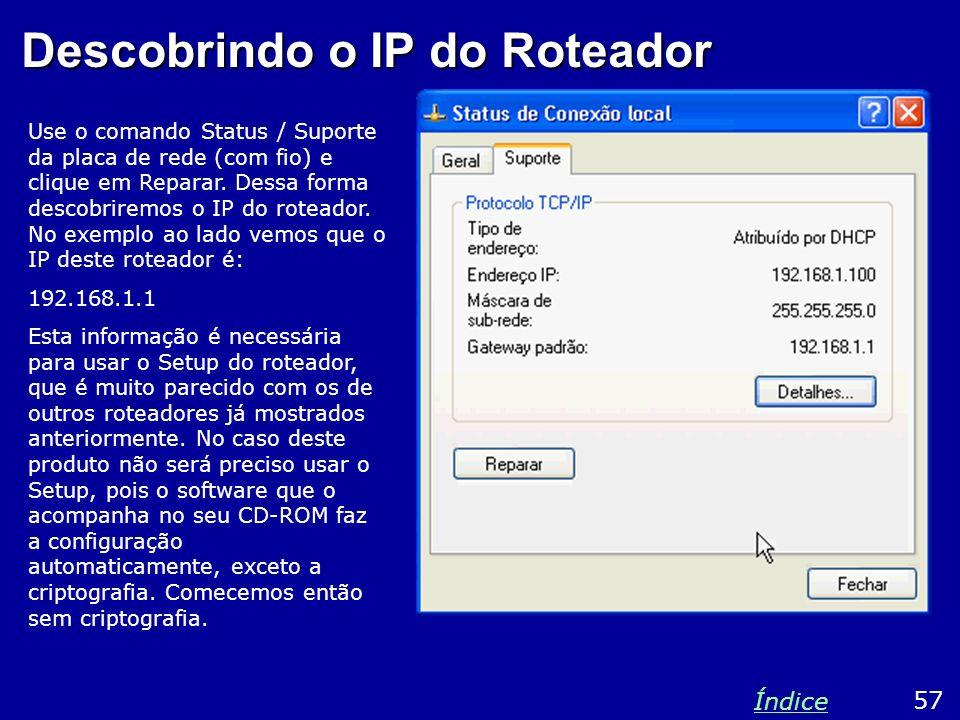 Descobrindo o IP do Roteador Use o comando Status / Suporte da placa de rede (com fio) e clique em Reparar. Dessa forma descobriremos o IP do roteador