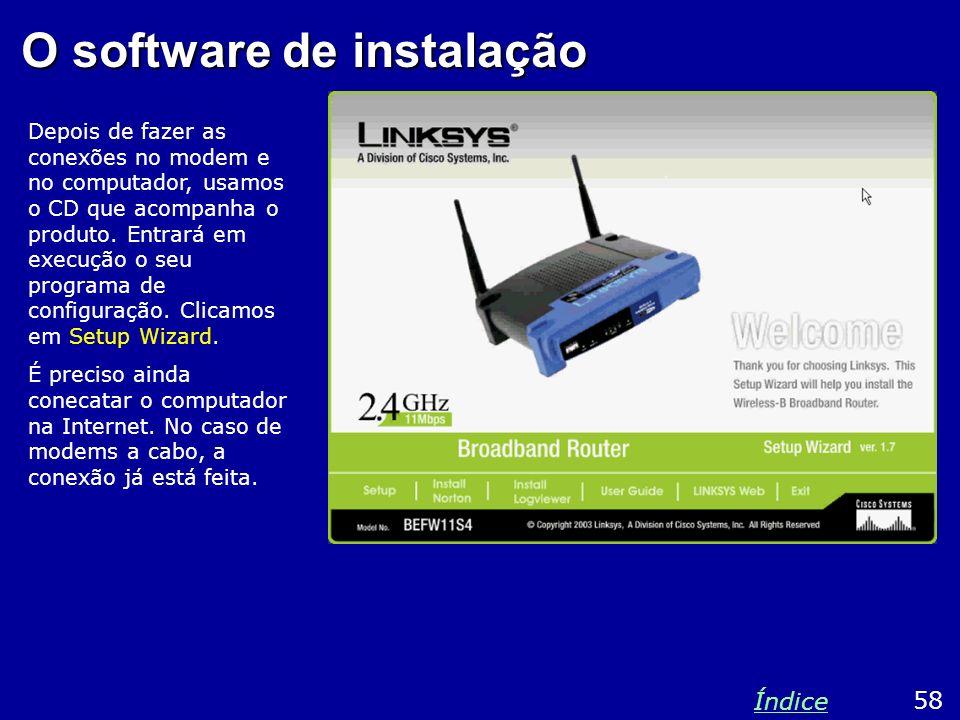 O software de instalação Depois de fazer as conexões no modem e no computador, usamos o CD que acompanha o produto. Entrará em execução o seu programa