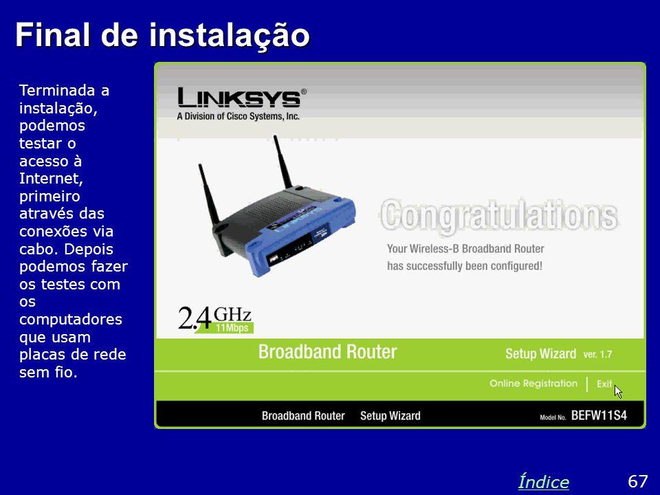 Final de instalação Terminada a instalação, podemos testar o acesso à Internet, primeiro através das conexões via cabo. Depois podemos fazer os testes