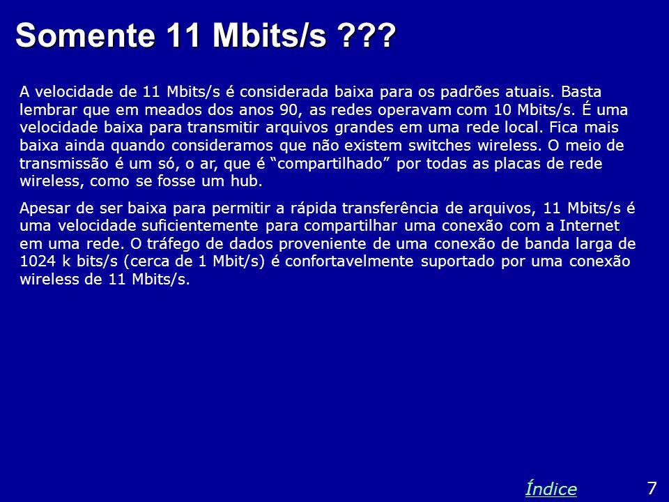 Somente 11 Mbits/s ??? A velocidade de 11 Mbits/s é considerada baixa para os padrões atuais. Basta lembrar que em meados dos anos 90, as redes operav