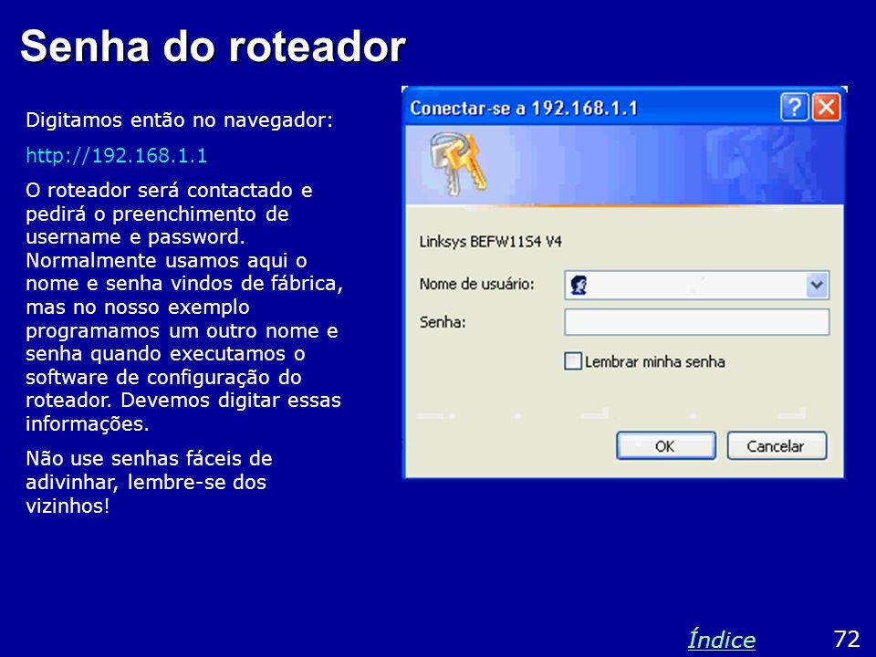 Senha do roteador Digitamos então no navegador: http://192.168.1.1 O roteador será contactado e pedirá o preenchimento de username e password. Normalm