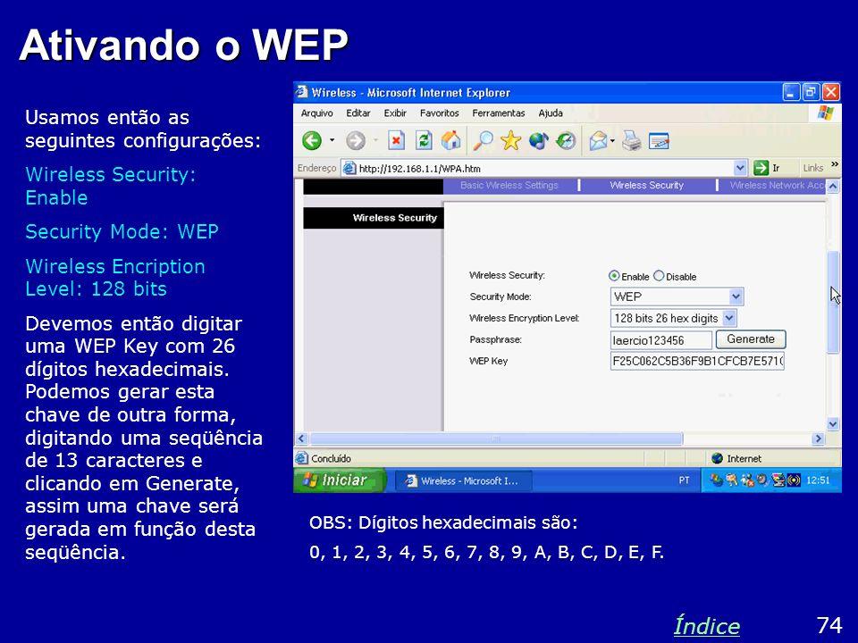 Ativando o WEP Usamos então as seguintes configurações: Wireless Security: Enable Security Mode: WEP Wireless Encription Level: 128 bits Devemos então