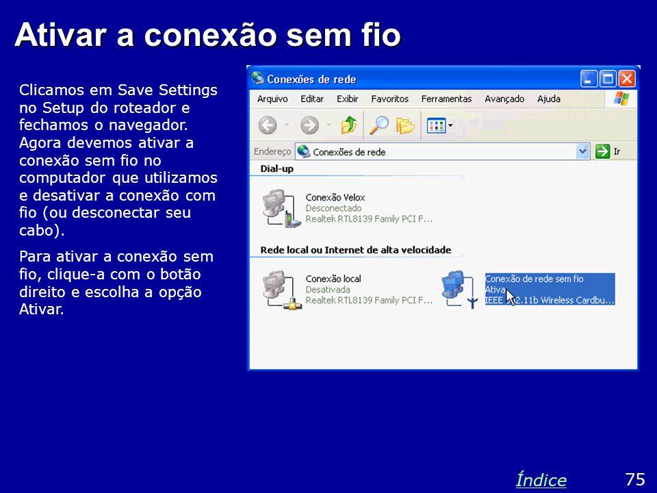 Ativar a conexão sem fio Clicamos em Save Settings no Setup do roteador e fechamos o navegador. Agora devemos ativar a conexão sem fio no computador q
