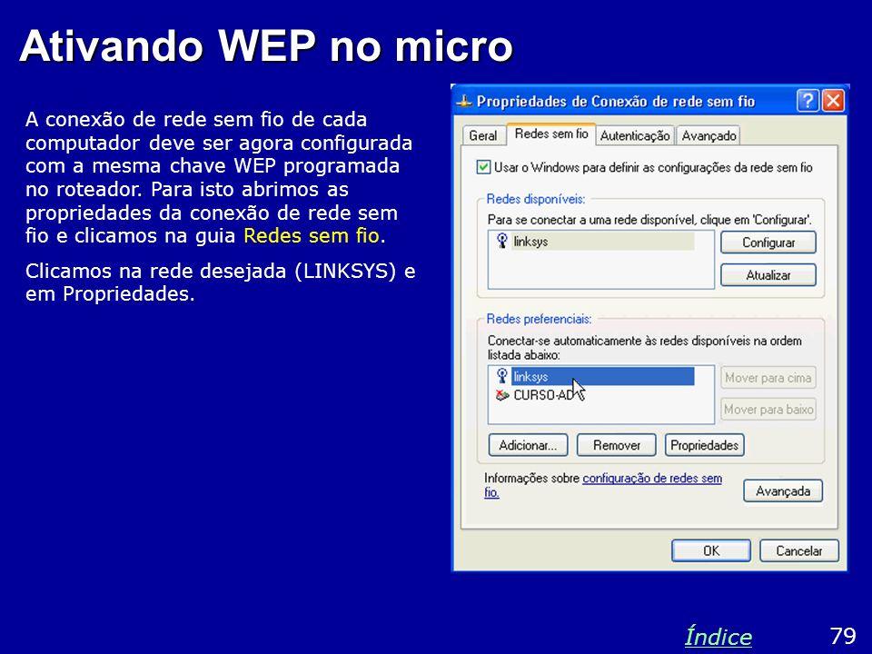 Ativando WEP no micro A conexão de rede sem fio de cada computador deve ser agora configurada com a mesma chave WEP programada no roteador. Para isto