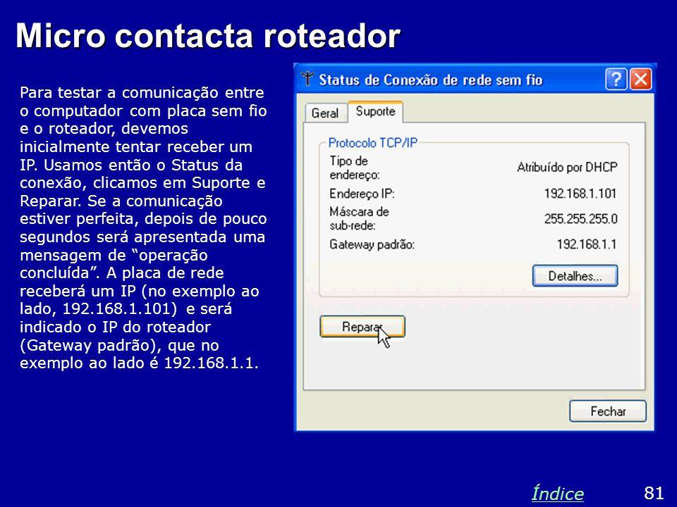 Micro contacta roteador Para testar a comunicação entre o computador com placa sem fio e o roteador, devemos inicialmente tentar receber um IP. Usamos