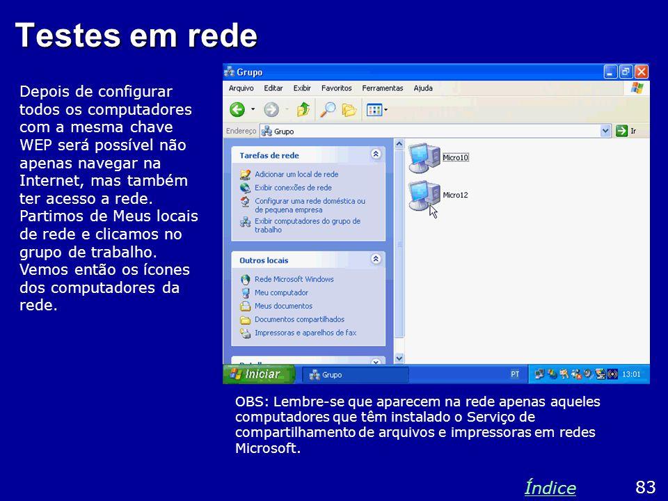 Testes em rede Depois de configurar todos os computadores com a mesma chave WEP será possível não apenas navegar na Internet, mas também ter acesso a