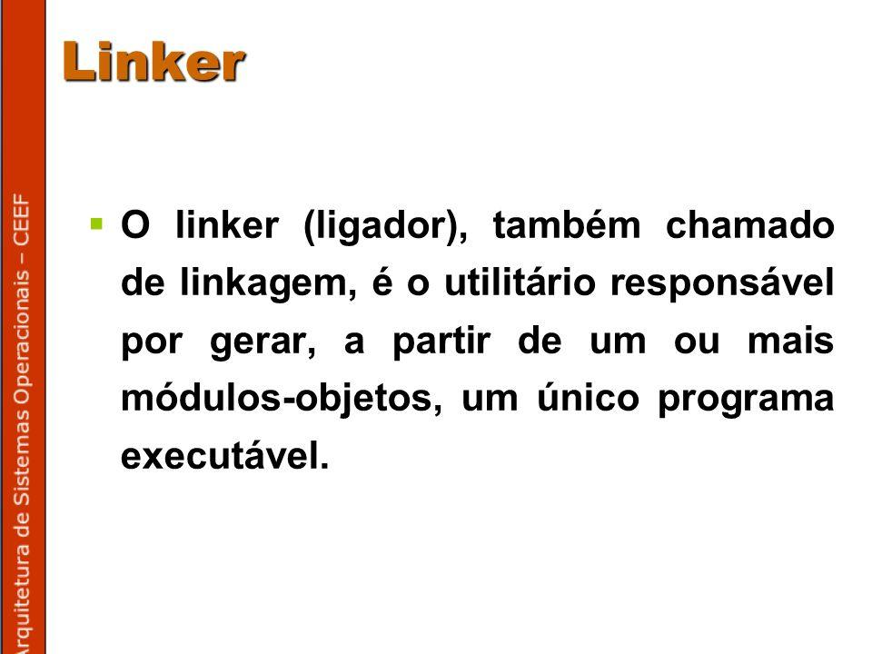 Linker O linker (ligador), também chamado de linkagem, é o utilitário responsável por gerar, a partir de um ou mais módulos-objetos, um único programa executável.