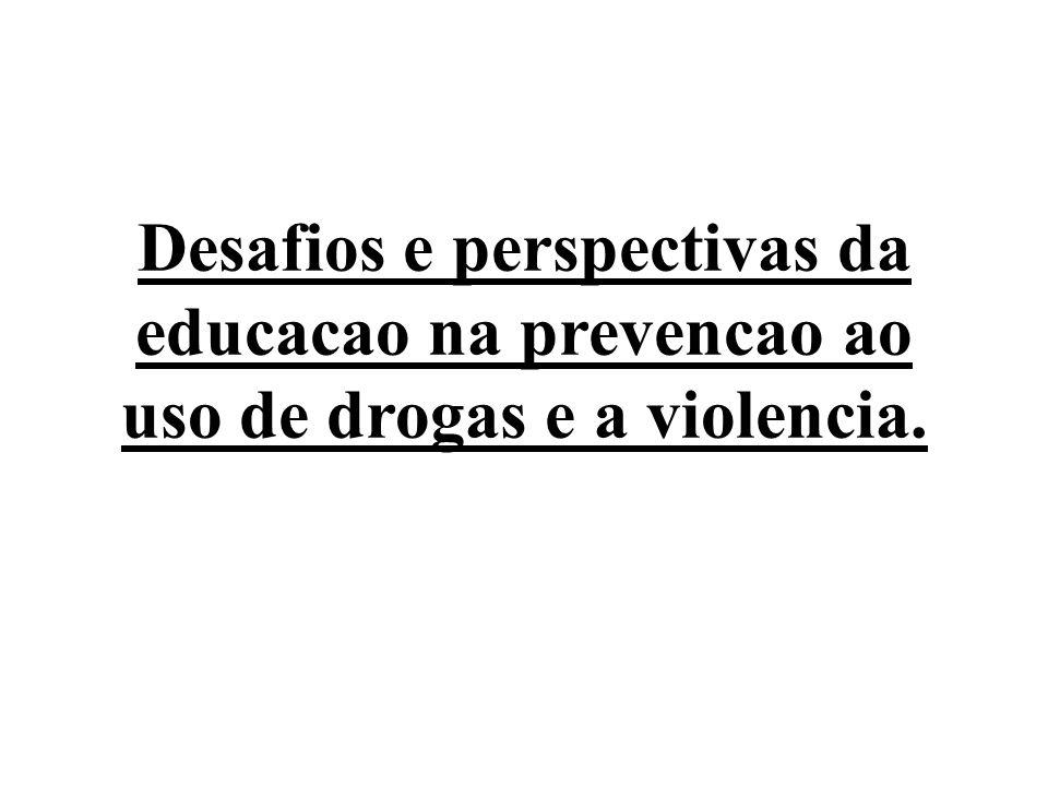 Desafios e perspectivas da educacao na prevencao ao uso de drogas e a violencia.