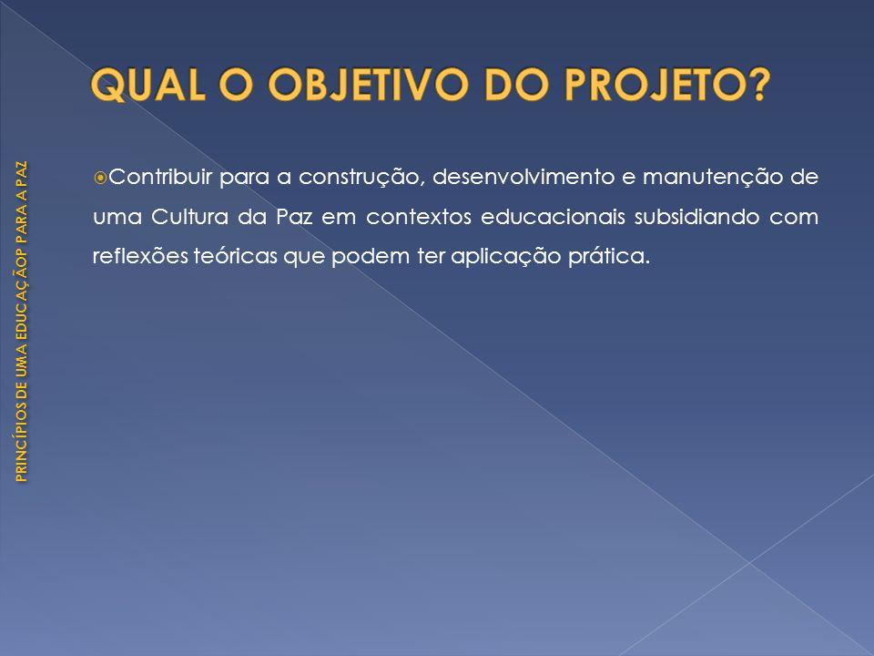 PRINCÍPIOS DE UMA EDUCAÇÃOP PARA A PAZ Contribuir para a construção, desenvolvimento e manutenção de uma Cultura da Paz em contextos educacionais subs