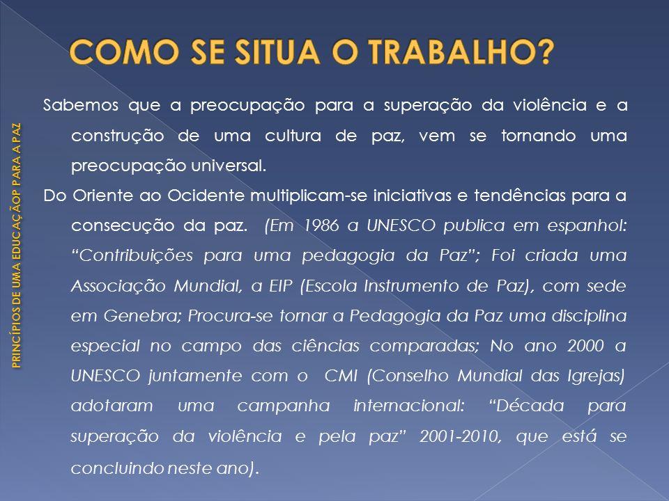 PRINCÍPIOS DE UMA EDUCAÇÃOP PARA A PAZ Tratando-se de uma experiência pioneira, foram inúmeras as dificuldades enfrentadas para implementação do projeto de Educação para a paz.