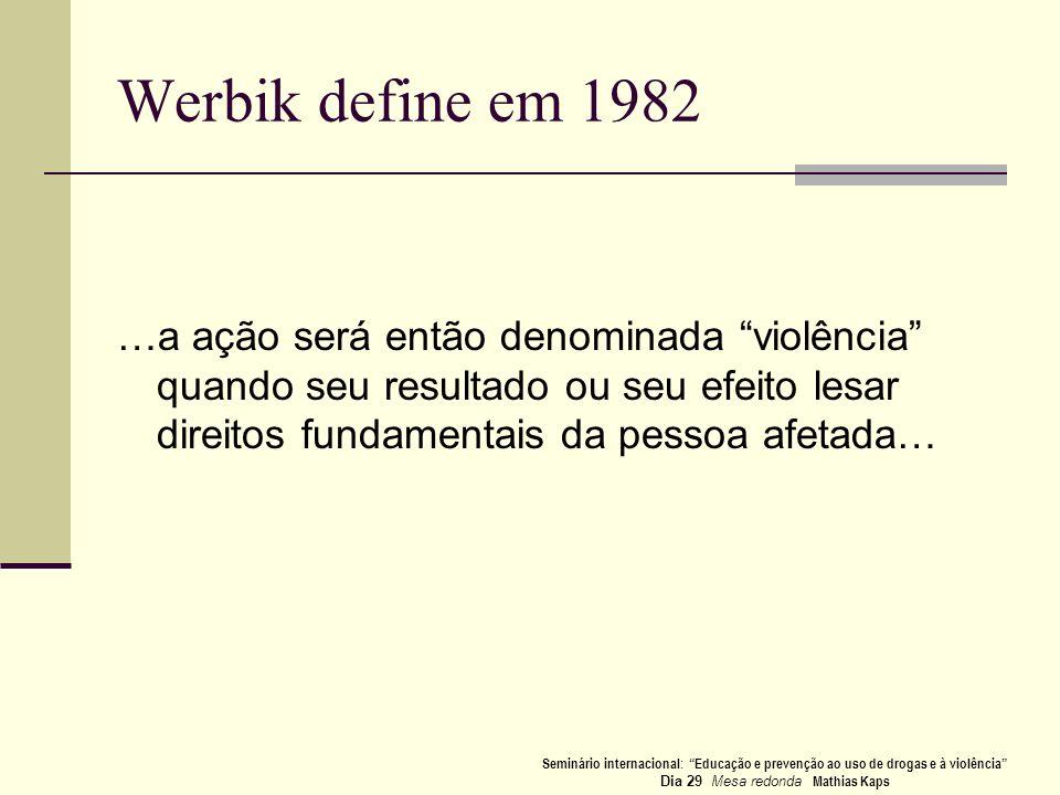 Werbik define em 1982 …a ação será então denominada violência quando seu resultado ou seu efeito lesar direitos fundamentais da pessoa afetada… Seminá