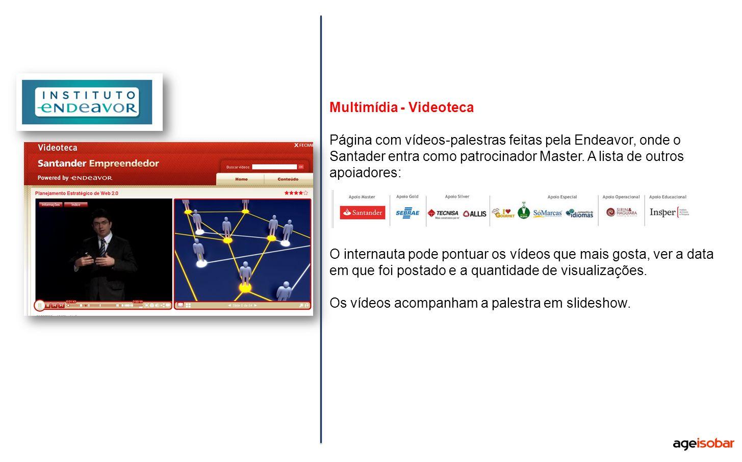 Multimídia - Videoteca Página com vídeos-palestras feitas pela Endeavor, onde o Santader entra como patrocinador Master. A lista de outros apoiadores: