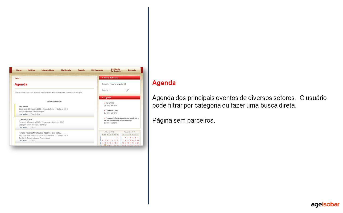 Agenda Agenda dos principais eventos de diversos setores. O usuário pode filtrar por categoria ou fazer uma busca direta. Página sem parceiros.