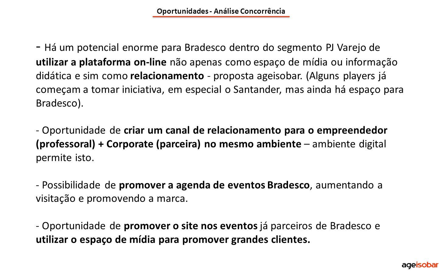 - Há um potencial enorme para Bradesco dentro do segmento PJ Varejo de utilizar a plataforma on-line não apenas como espaço de mídia ou informação did