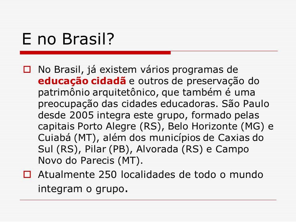 E no Brasil? No Brasil, já existem vários programas de educação cidadã e outros de preservação do patrimônio arquitetônico, que também é uma preocupaç