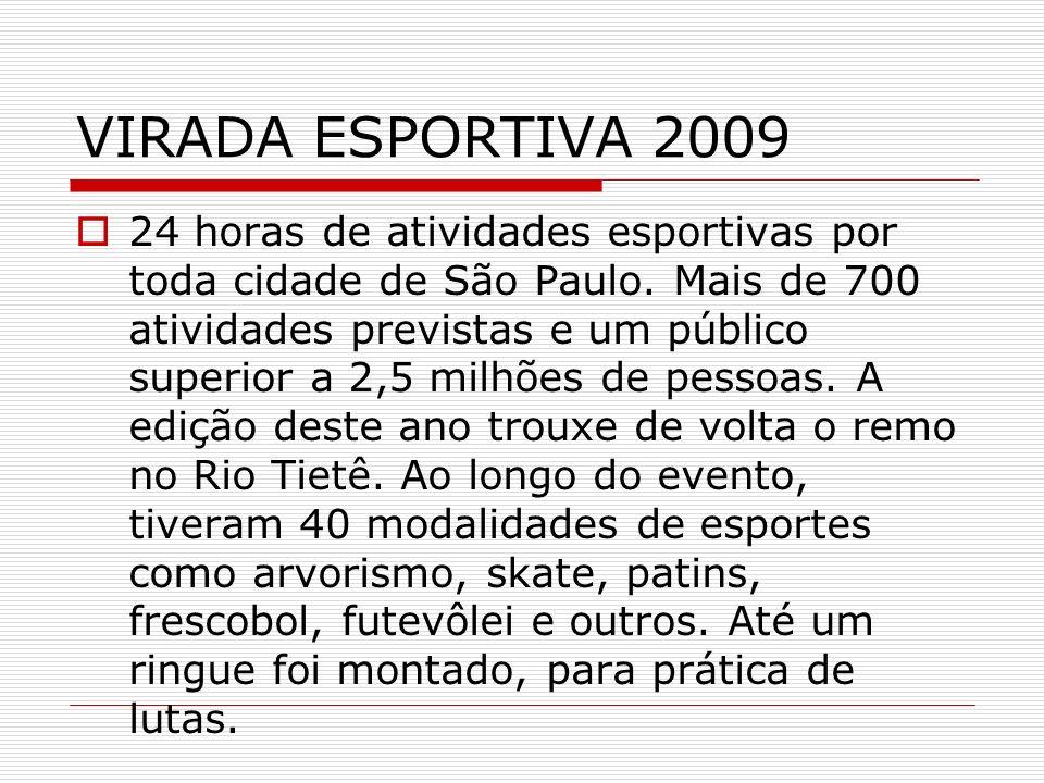 VIRADA ESPORTIVA 2009 24 horas de atividades esportivas por toda cidade de São Paulo. Mais de 700 atividades previstas e um público superior a 2,5 mil