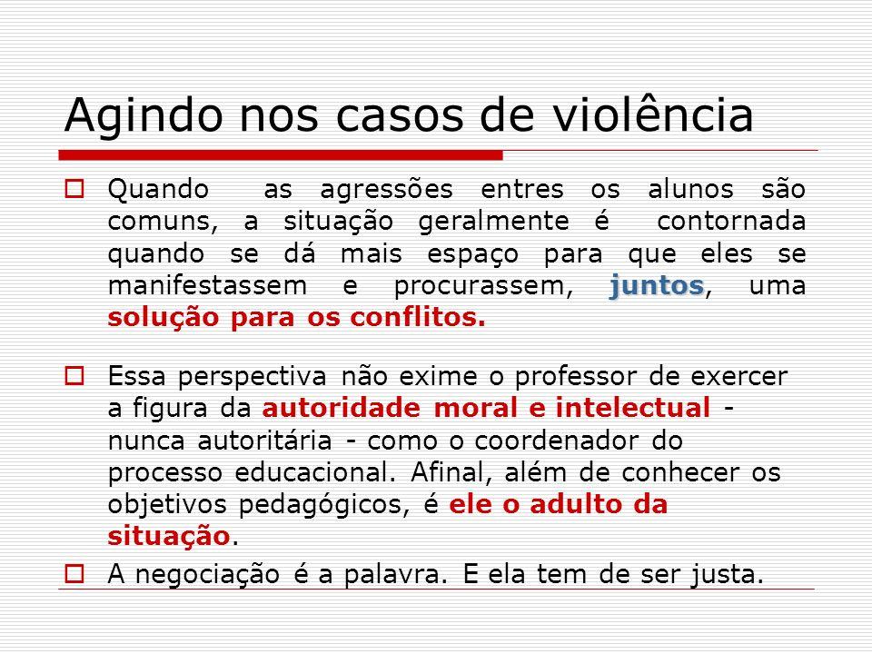 Agindo nos casos de violência juntos Quando as agressões entres os alunos são comuns, a situação geralmente é contornada quando se dá mais espaço para