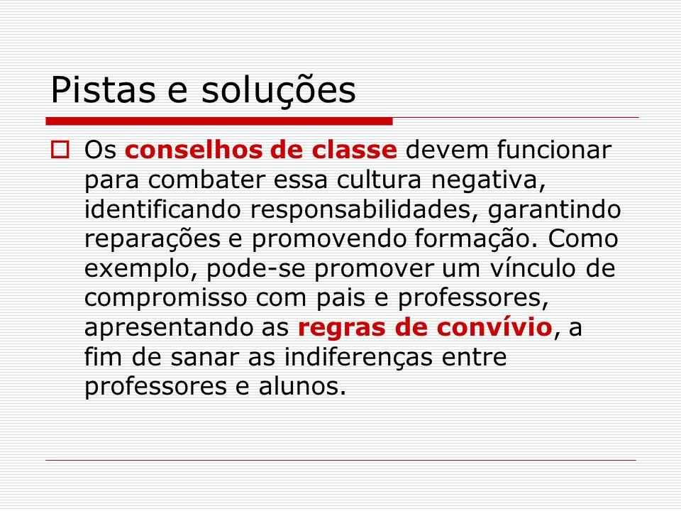 Pistas e soluções Os conselhos de classe devem funcionar para combater essa cultura negativa, identificando responsabilidades, garantindo reparações e