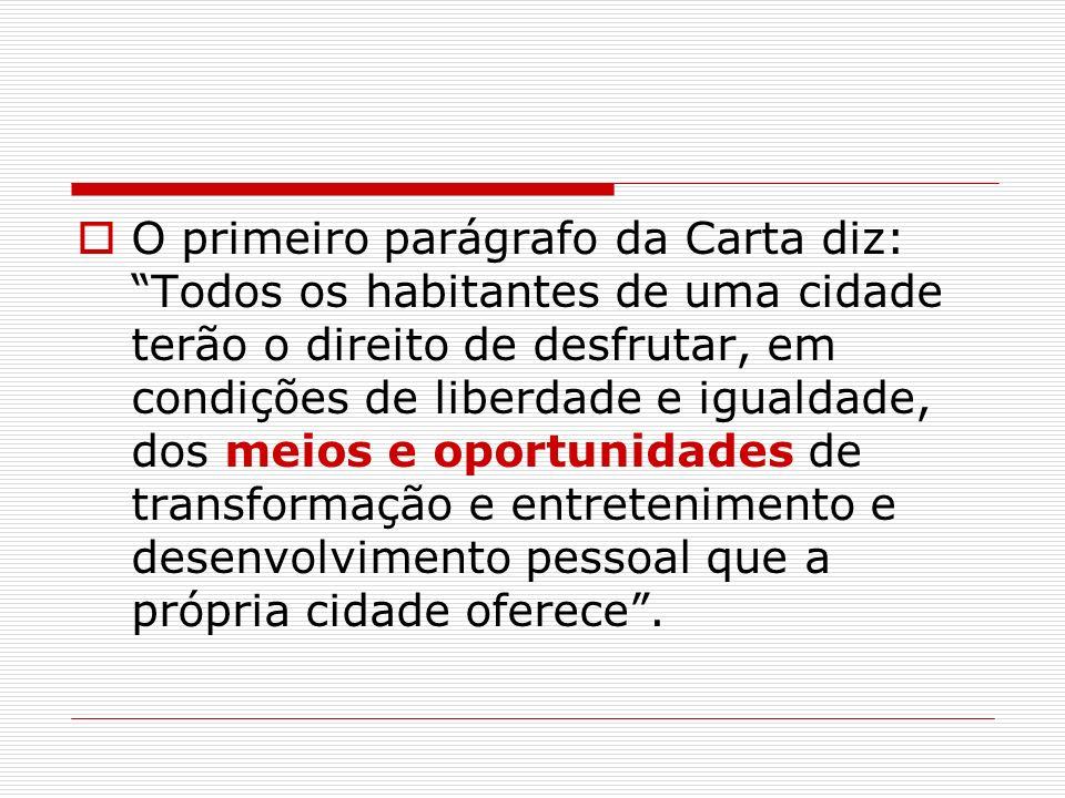 O primeiro parágrafo da Carta diz: Todos os habitantes de uma cidade terão o direito de desfrutar, em condições de liberdade e igualdade, dos meios e