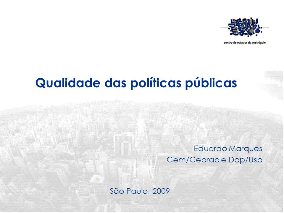 Eduardo Marques Cem/Cebrap e Dcp/Usp São Paulo, 2009 Qualidade das políticas públicas