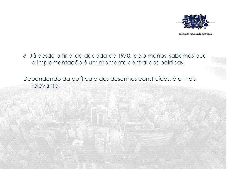 3. Já desde o final da década de 1970, pelo menos, sabemos que a implementação é um momento central das políticas. Dependendo da política e dos desenh