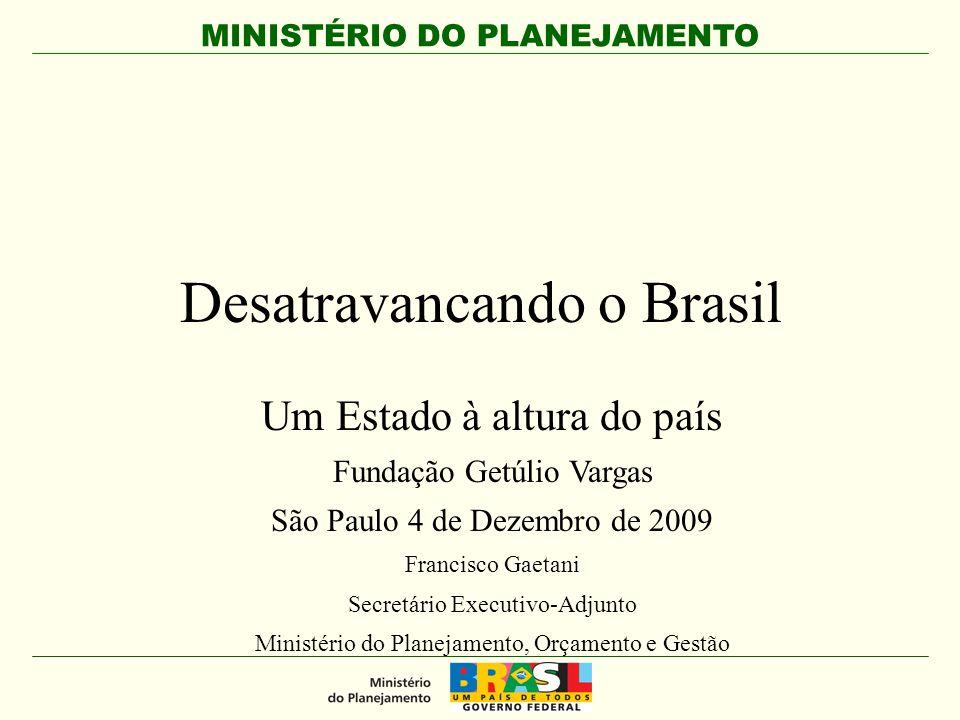 MINISTÉRIO DO PLANEJAMENTO Desatravancando o Brasil Um Estado à altura do país Fundação Getúlio Vargas São Paulo 4 de Dezembro de 2009 Francisco Gaeta
