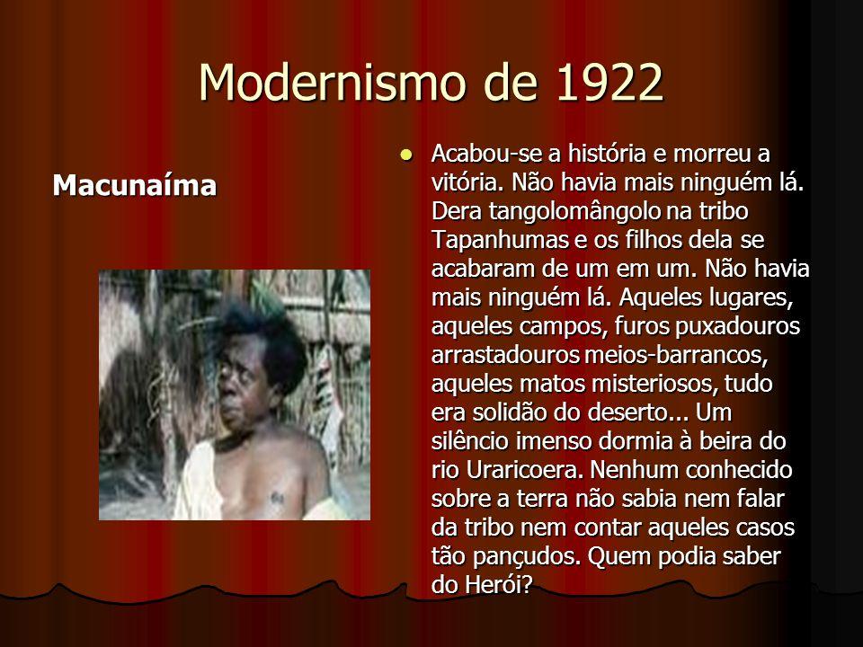 Modernismo de 1922 Macunaíma Acabou-se a história e morreu a vitória. Não havia mais ninguém lá. Dera tangolomângolo na tribo Tapanhumas e os filhos d