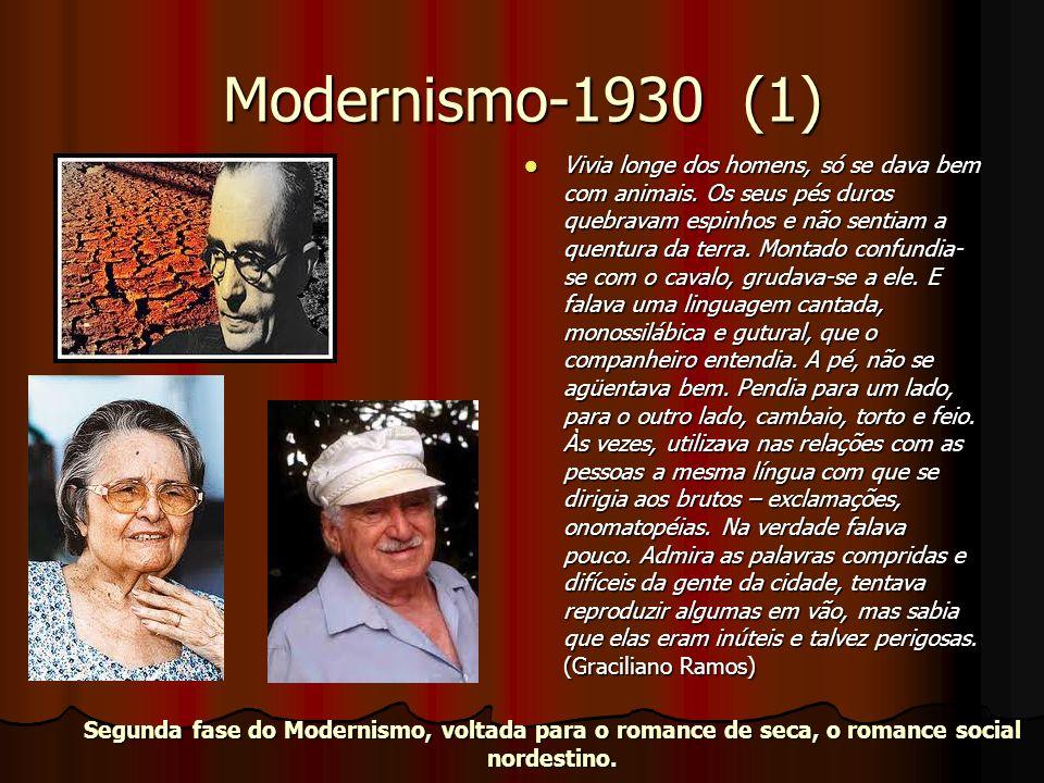 Modernismo-1930 (1) Vivia longe dos homens, só se dava bem com animais. Os seus pés duros quebravam espinhos e não sentiam a quentura da terra. Montad