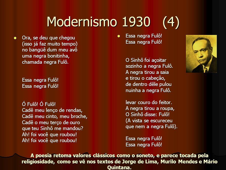 Modernismo 1930 (4) Ora, se deu que chegou (isso já faz muito tempo) no bangüê dum meu avô uma negra bonitinha, chamada negra Fulô. Essa negra Fulô! E