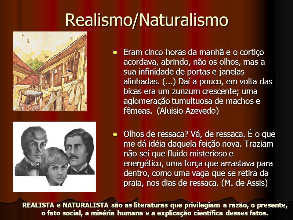 Realismo/Naturalismo Eram cinco horas da manhã e o cortiço acordava, abrindo, não os olhos, mas a sua infinidade de portas e janelas alinhadas. (...)