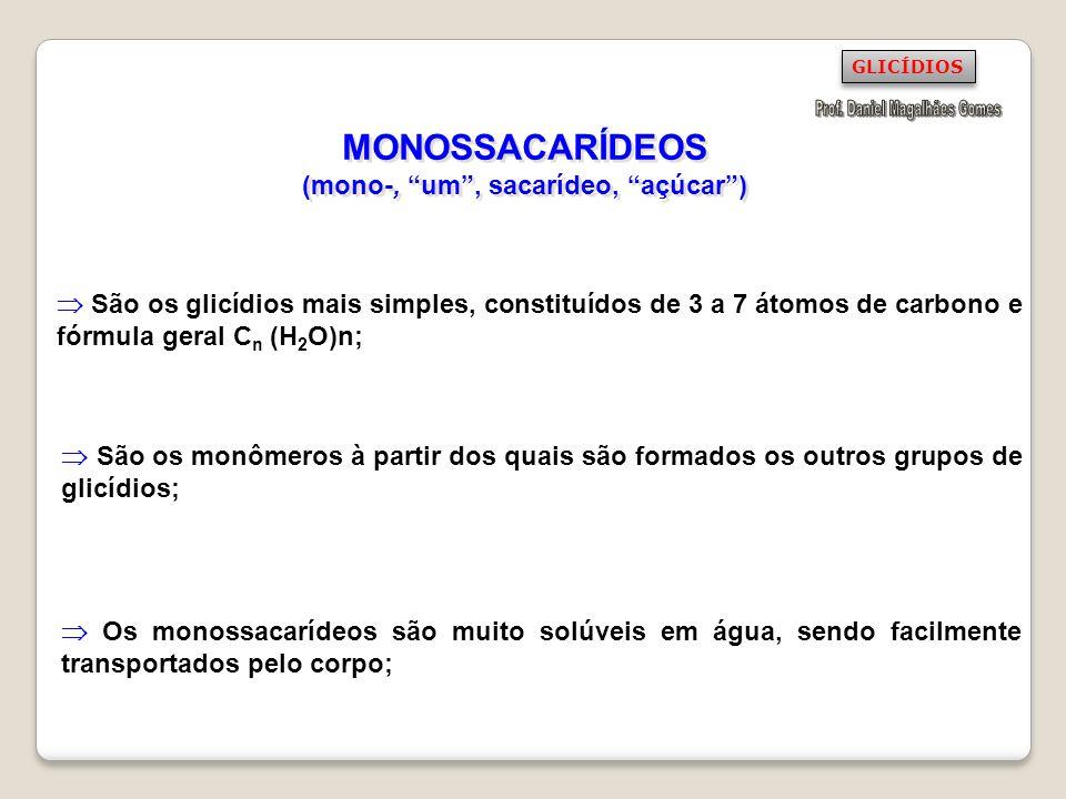 MONOSSACARÍDEOS (mono-, um, sacarídeo, açúcar) São os glicídios mais simples, constituídos de 3 a 7 átomos de carbono e fórmula geral C n (H 2 O)n; Sã