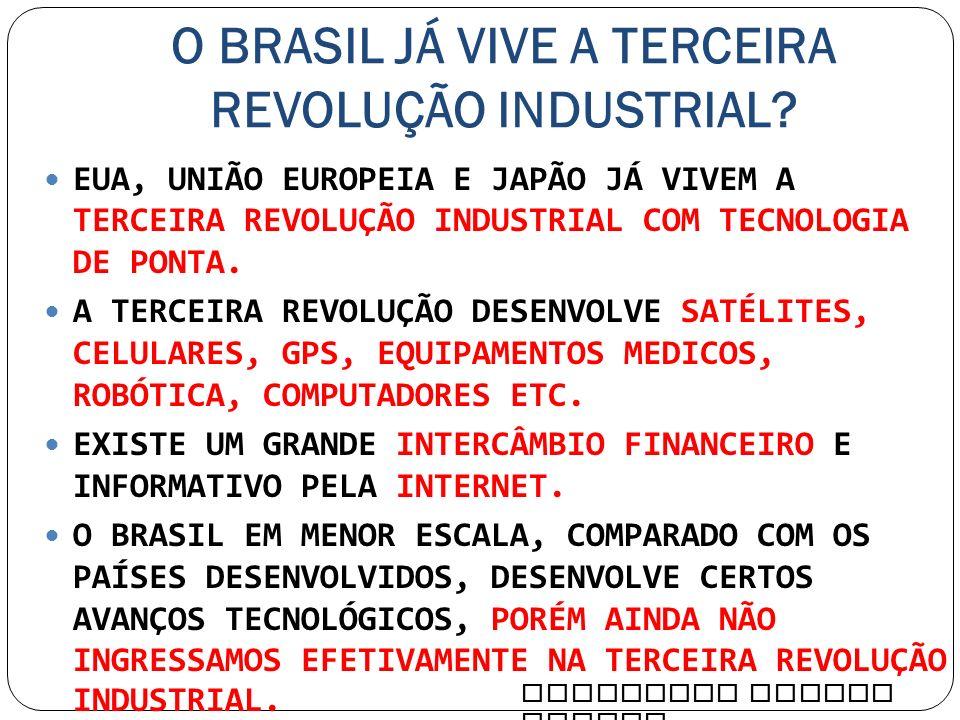 O BRASIL JÁ VIVE A TERCEIRA REVOLUÇÃO INDUSTRIAL? EUA, UNIÃO EUROPEIA E JAPÃO JÁ VIVEM A TERCEIRA REVOLUÇÃO INDUSTRIAL COM TECNOLOGIA DE PONTA. A TERC