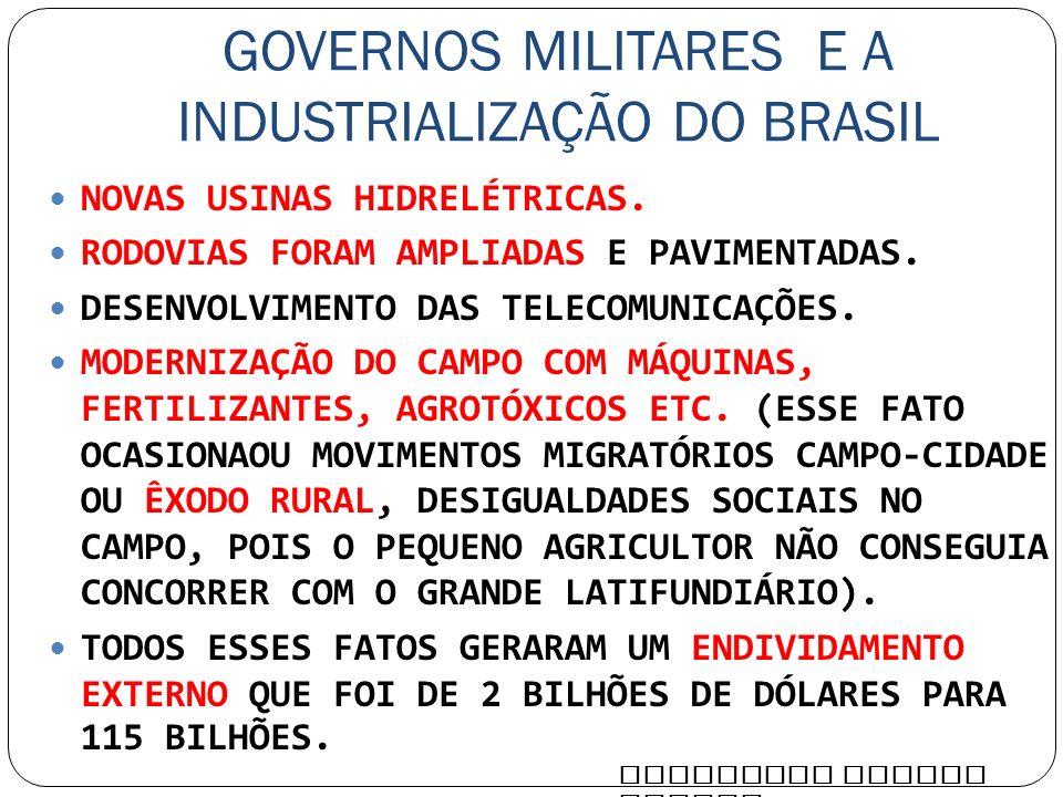 GOVERNOS MILITARES E A INDUSTRIALIZAÇÃO DO BRASIL NOVAS USINAS HIDRELÉTRICAS. RODOVIAS FORAM AMPLIADAS E PAVIMENTADAS. DESENVOLVIMENTO DAS TELECOMUNIC