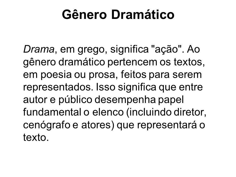 O gênero dramático compreende as seguintes modalidades: Tragédia: é a representação de um fato trágico, suscetível de provocar compaixão e terror.