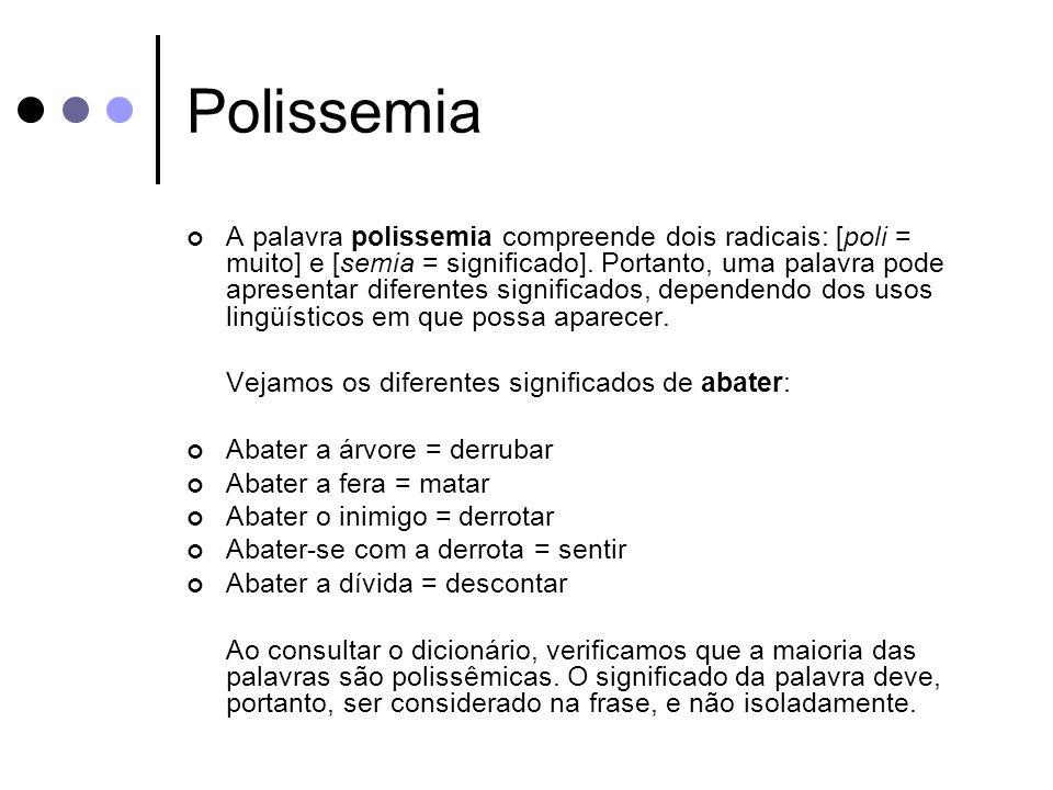 Polissemia A palavra polissemia compreende dois radicais: [poli = muito] e [semia = significado].