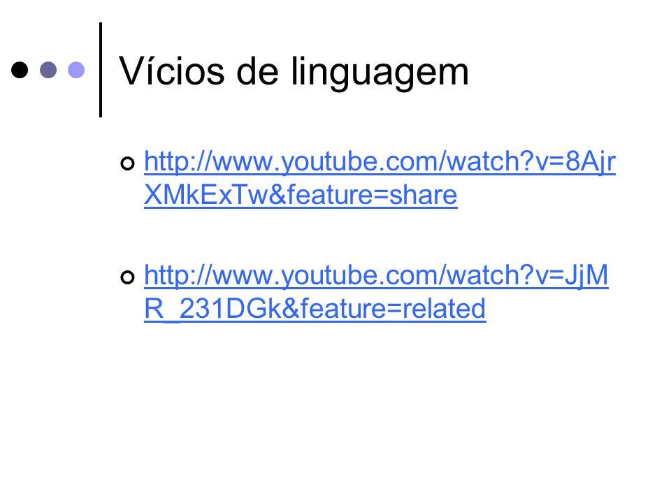 Vícios de linguagem http://www.youtube.com/watch?v=8Ajr XMkExTw&feature=share http://www.youtube.com/watch?v=8Ajr XMkExTw&feature=share http://www.youtube.com/watch?v=JjM R_231DGk&feature=related http://www.youtube.com/watch?v=JjM R_231DGk&feature=related