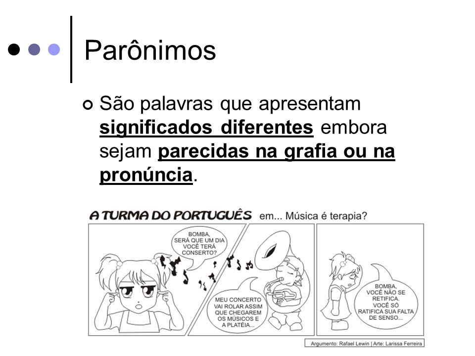 Parônimos São palavras que apresentam significados diferentes embora sejam parecidas na grafia ou na pronúncia.