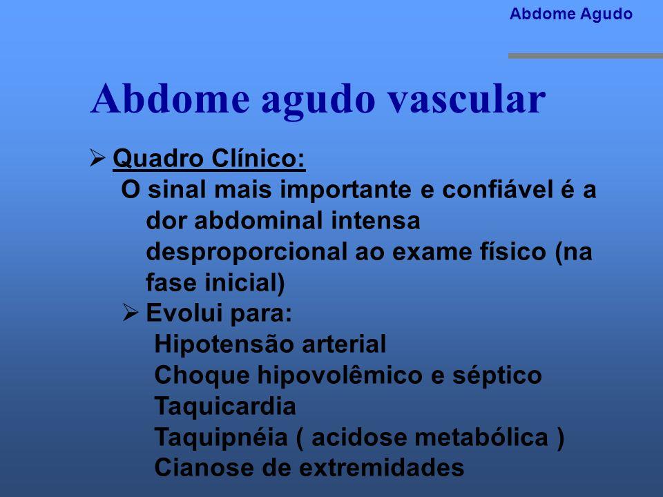 Abdome agudo vascular Quadro Clínico: O sinal mais importante e confiável é a dor abdominal intensa desproporcional ao exame físico (na fase inicial)